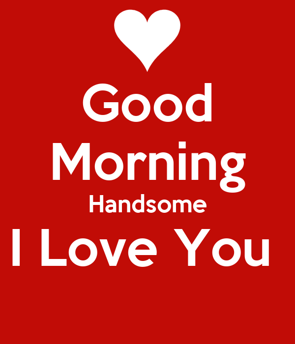 Good Morning Love Poster : Good morning handsome i love you poster shanna keep
