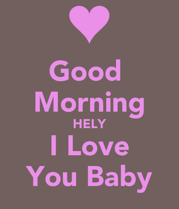 Good  Morning HELY I Love You Baby