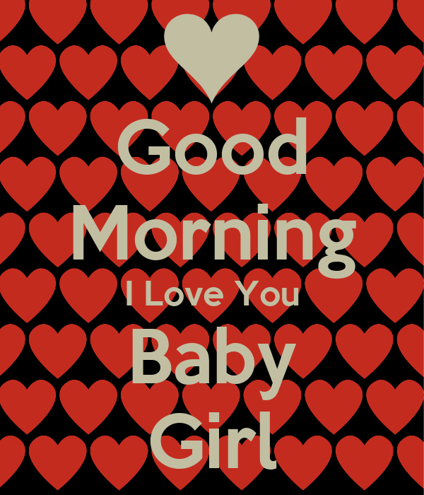 Good Morning I Love You Baby Girl Poster Derek Keep Calm O Matic