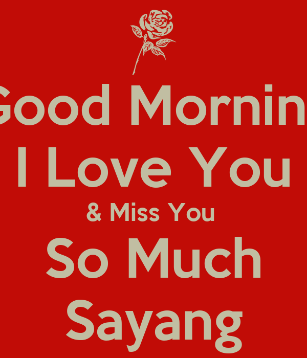 Good Morning I Love You Miss You So Much Sayang Poster Abg