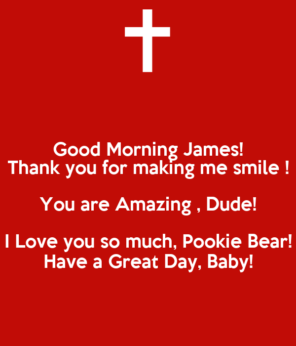 Good Morning Love You So Much : Good morning james thank you for making me smile