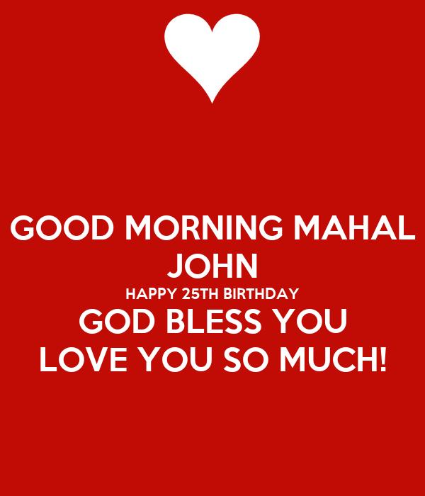 Good Morning Love You So Much : Good morning mahal john happy th birthday god bless you