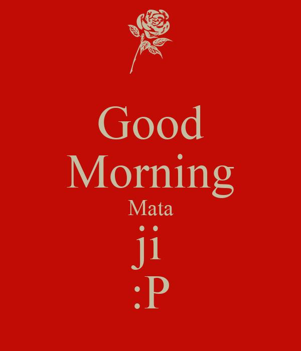 Good Morning Ji : Good morning mata ji p poster the keep calm o matic