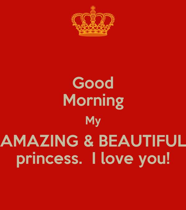 Good Morning Beautiful Love : Good morning my amazing beautiful princess i love you