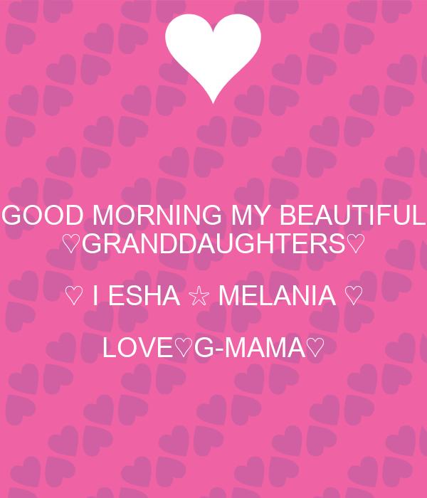 Good Morning Beautiful My Love : Good morning my beautiful granddaughters i esha