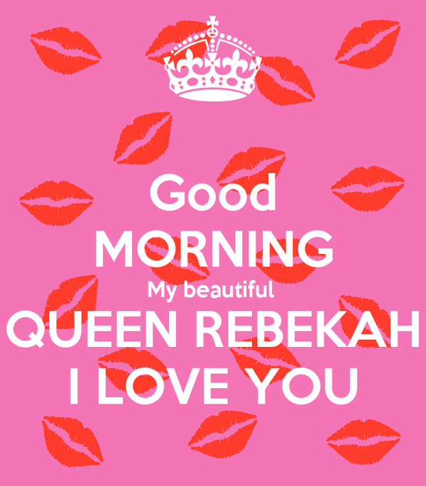 Good Morning My Love Lovingyou : Good morning my beautiful queen rebekah i love you poster