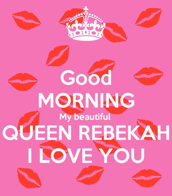 Good Morning Beautiful My Love : Good morning my beautiful queen rebekah i love you poster