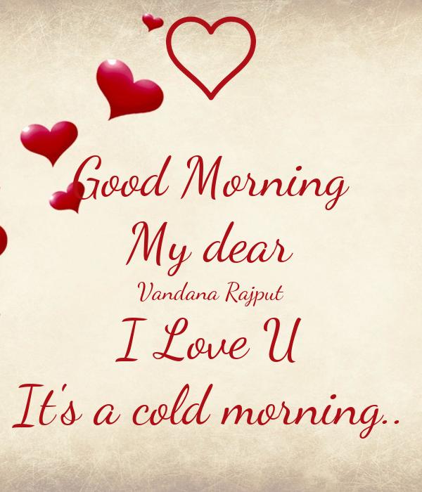Good Morning My Dear Vandana Rajput I Love U It's A Cold Morning Custom Love U Images For Her