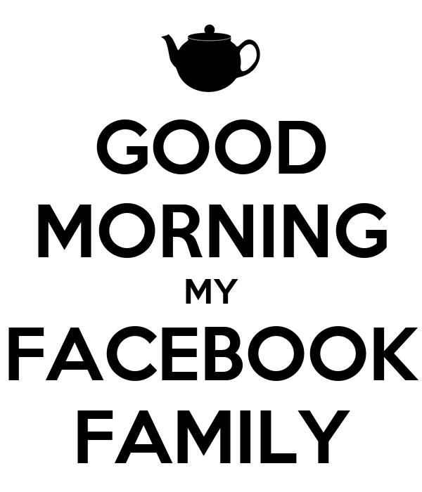 GOOD MORNING MY FACEBOOK FAMILY