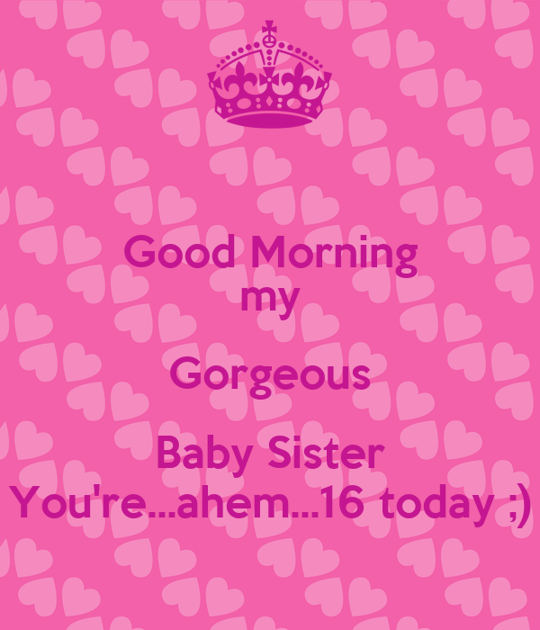 Good Morning My Gorgeous Baby Sister Youreahem16 Today