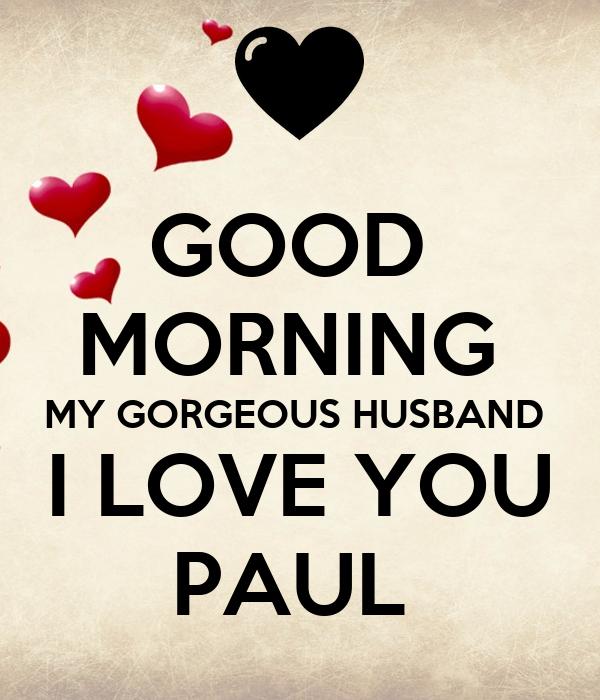 Good Morning Husband Love : Good morning my gorgeous husband i love you paul poster