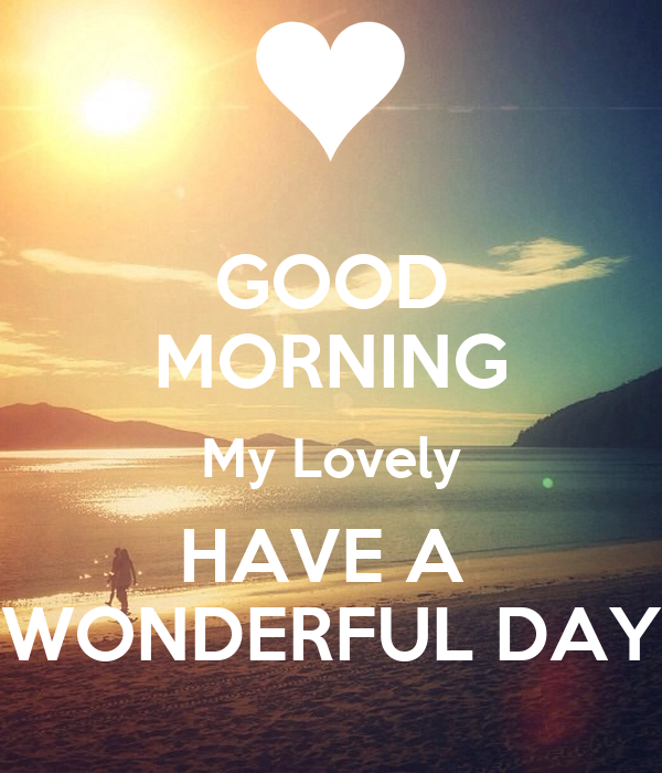 Good Morning My Lovely Have A Wonderful Day Poster D Keep Calm O