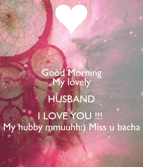 Good Morning My Lovely Husband I Love You My Hubby Mmuuhh Miss