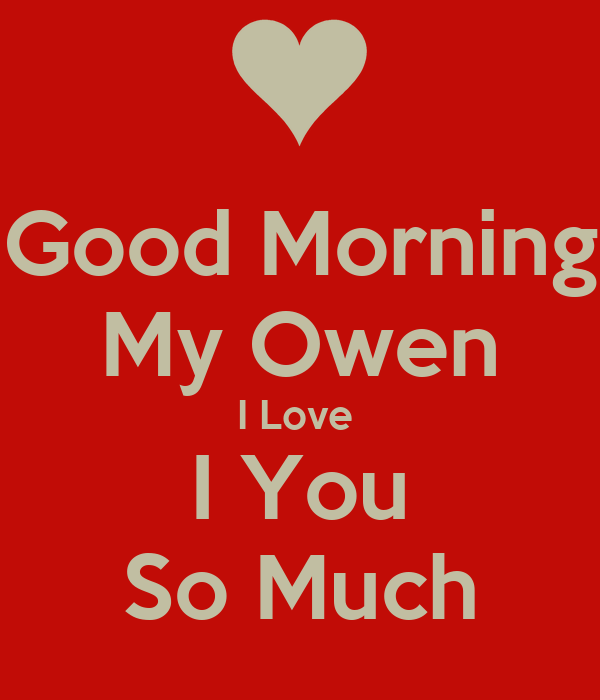 Good Morning Love Poster : Good morning my owen i love you so much poster keep