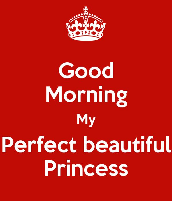 good morning my perfect beautiful princess