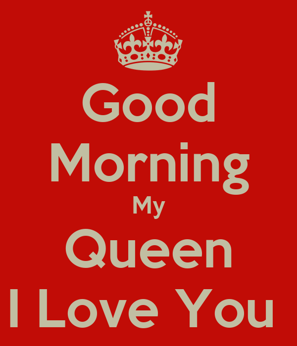 Good Morning Love Poster : Good morning my queen i love you poster moriah keep