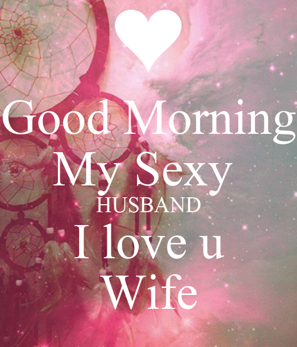 Good Morning Love For Wife : Good morning my sexy husband i love u wife poster