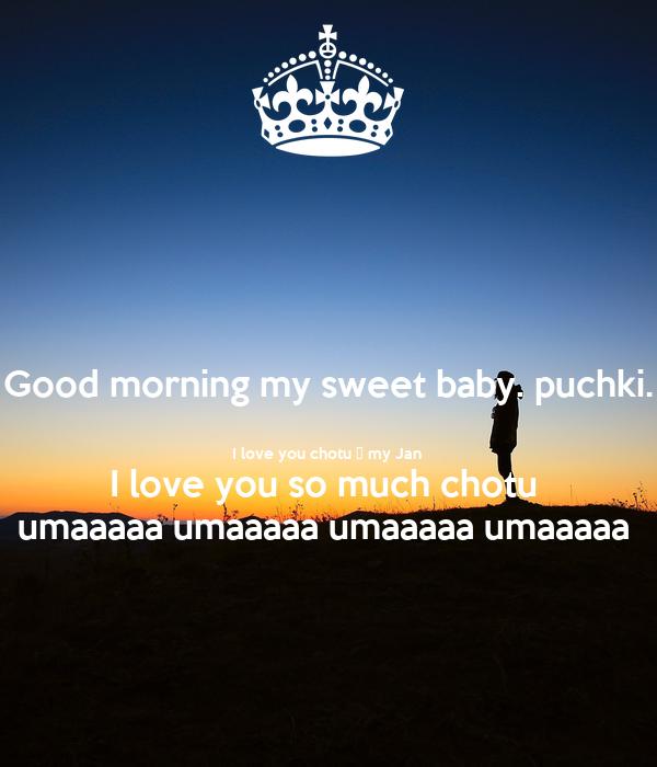 Good morning my sweet baby. puchki.  I love you chotu ♡ my Jan  I love you so much chotu  umaaaaa umaaaaa umaaaaa umaaaaa