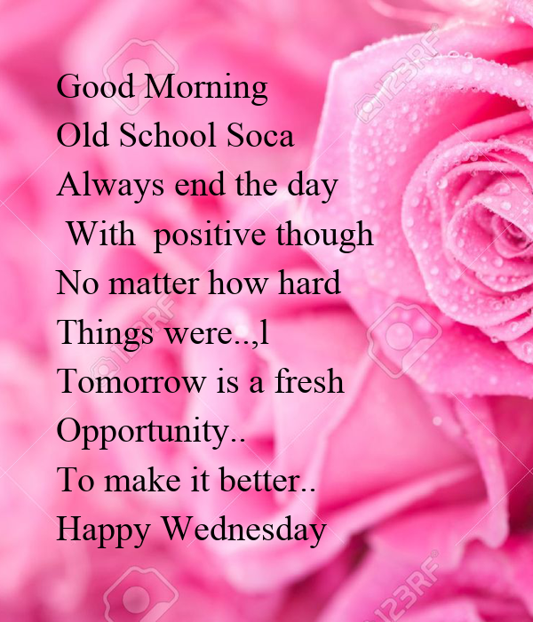 Good Morning  Old School Soca  Always end the day  With  positive though No matter how hard Things were..,l Tomorrow is a fresh Opportunity.. To make it better.. Happy Wednesday