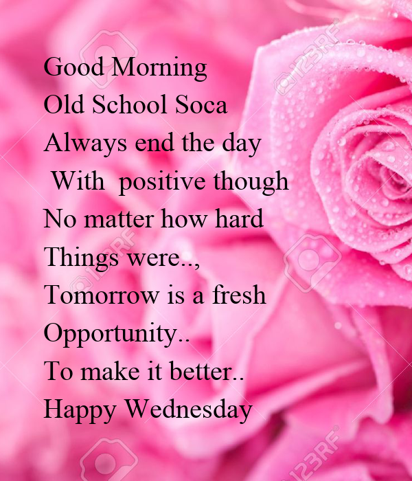 Good Morning  Old School Soca  Always end the day  With  positive though No matter how hard Things were.., Tomorrow is a fresh Opportunity.. To make it better.. Happy Wednesday