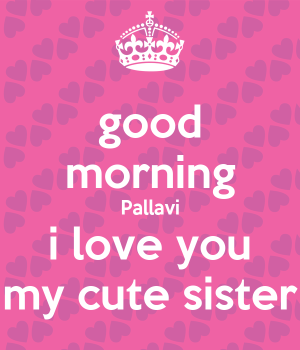 Good Morning My Love Lovingyou : Good morning pallavi i love you my cute sister poster