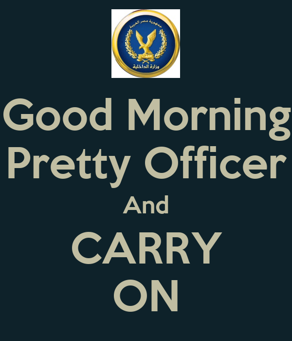Good Morning Pretty Officer And CARRY ON
