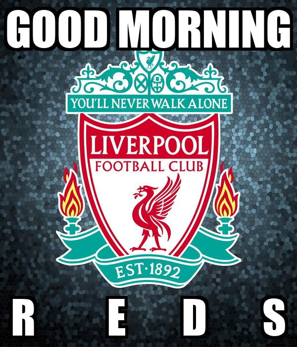 GOOD MORNING R         E       D       S