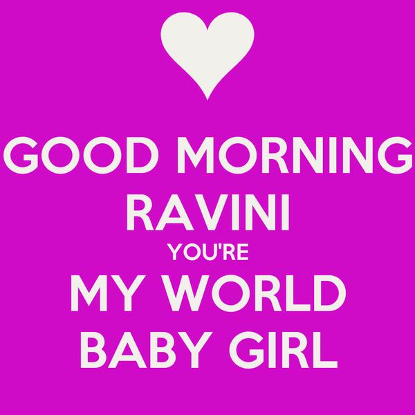GOOD MORNING RAVINI YOU'RE MY WORLD BABY GIRL
