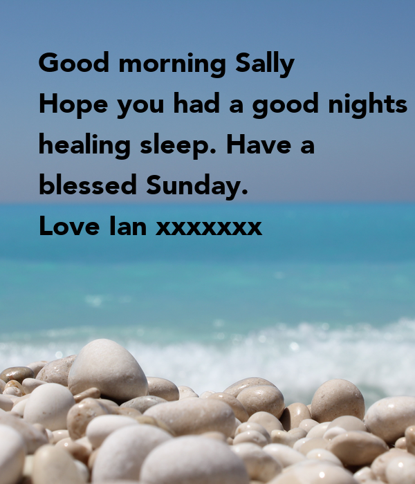 Good Morning My Love Have A Blessed Sunday : Good morning sally hope you had a nights healing