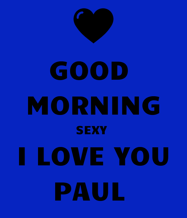 Good Morning Love Hot : Good morning sexy i love you paul poster clare weaver