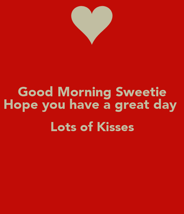 Good Morning Sweetie Hope You Have A Great Day Lots Of Kisses Poster