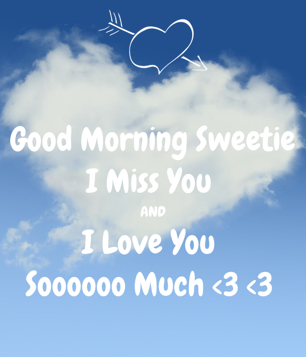 Good Morning Sweetie I Miss You And I Love You Soooooo Much 3 3 Poster Ahmed Adab Keep Calm O Matic