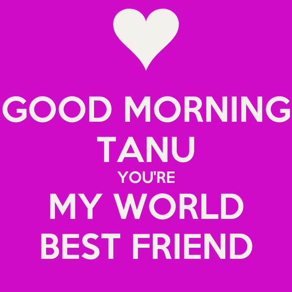 Good Morning Tanu Youre My World Best Friend Poster Chandresh