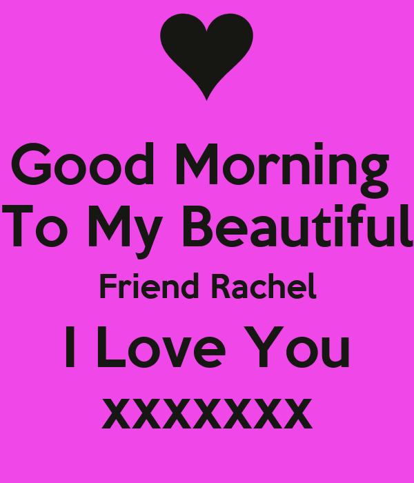 Good Morning To My Beautiful Friend Rachel I Love You Xxxxxxx Poster