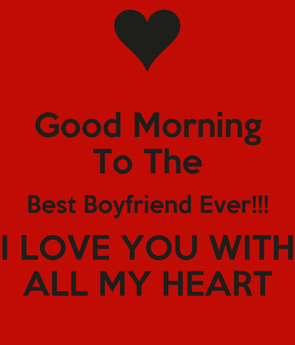 Good Morning Boyfriend Pic : Good morning to the best boyfriend ever i love you with