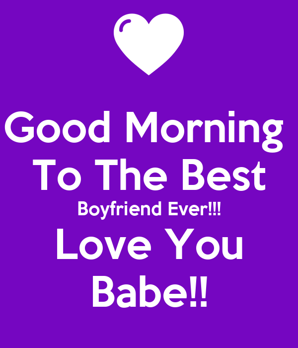 Good Morning  To The Best Boyfriend Ever!!! Love You Babe!!