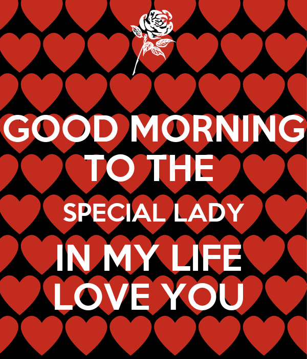good morning to the special lady in my life love you