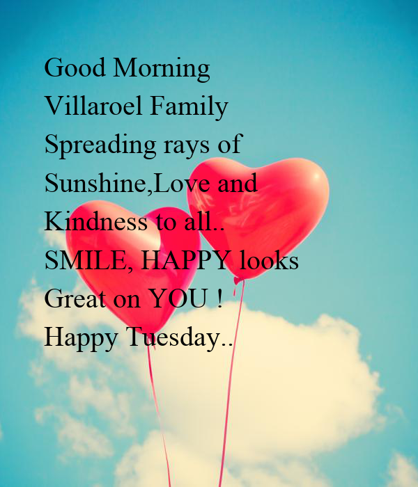 Good Morning Villaroel Family  Spreading rays of Sunshine,Love and  Kindness to all.. SMILE, HAPPY looks  Great on YOU ! Happy Tuesday..