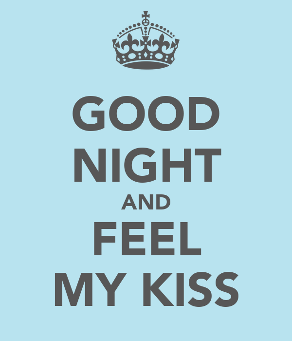 GOOD NIGHT AND FEEL MY KISS