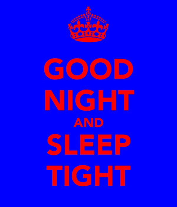 GOOD NIGHT AND SLEEP TIGHT