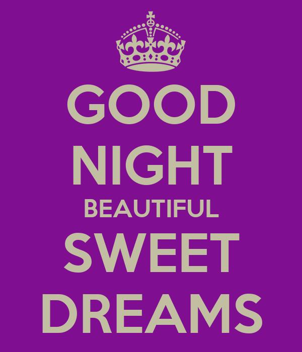 GOOD NIGHT BEAUTIFUL SWEET DREAMS