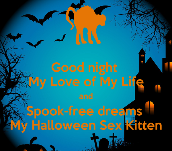 Good Night My Love Of My Life And Spook Free Dreams My Halloween Sex