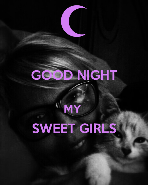 GOOD NIGHT MY SWEET GIRLS Post...