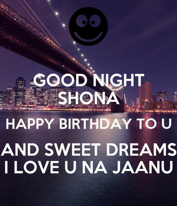 GOOD NIGHT SHONA HAPPY BIRTHDAY TO U AND SWEET DREAMS I