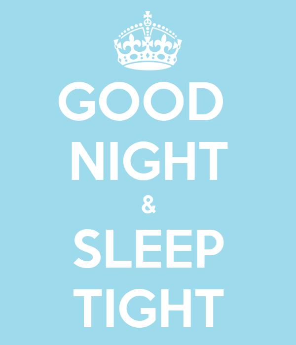 GOOD  NIGHT & SLEEP TIGHT