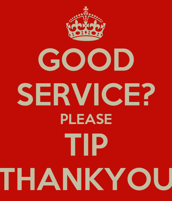 GOOD SERVICE? PLEASE TIP THANKYOU