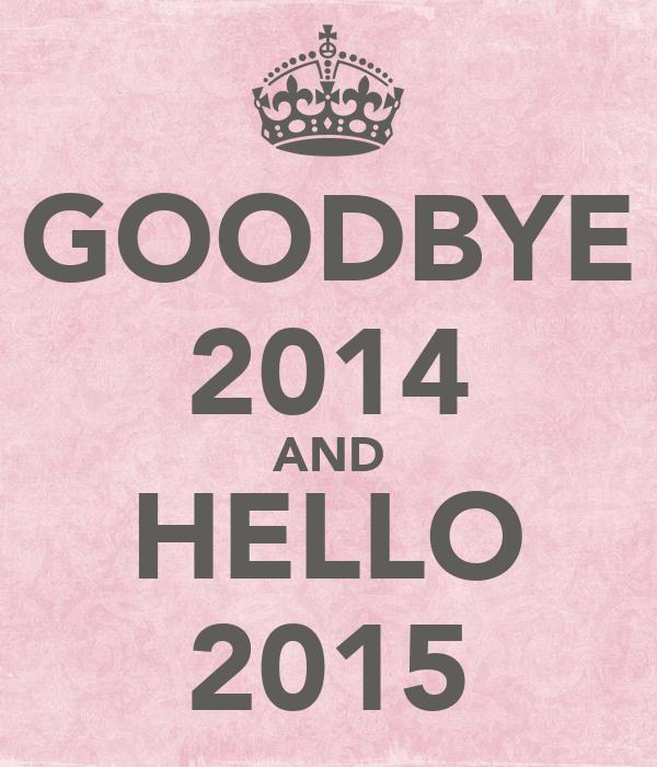 GOODBYE 2014 AND HELLO 2015