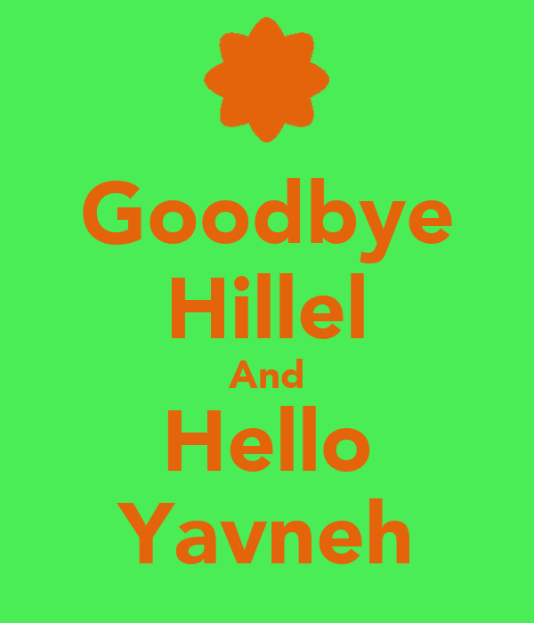 Goodbye Hillel And Hello Yavneh