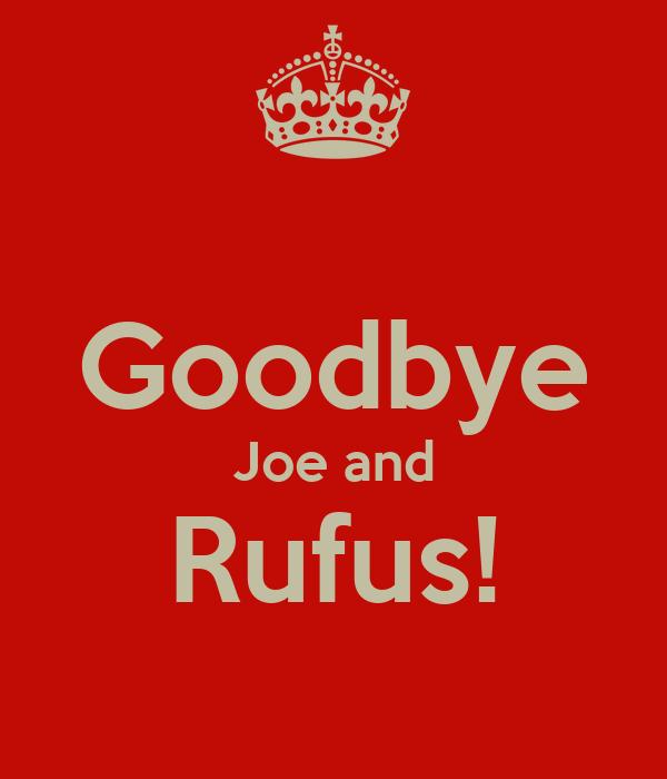 Goodbye Joe and Rufus!