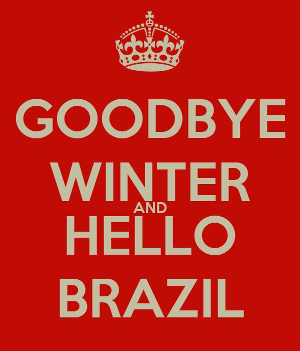 GOODBYE WINTER AND HELLO BRAZIL